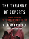 The Tyranny of Experts (eBook): Economists, Dictators, and the Forgotten Rights of the Poor