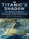 In the Shadow of the Titanic (eBook): Merchant Ships Lost With Greater Fatalities
