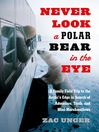 Never Look a Polar Bear in the Eye (eBook): A Family Field Trip to the Arctic's Edge in Search of Adventure, Truth, and Mini-Marshmallows