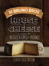Di Bruno Bros. House of Cheese (eBook): A Guide to Wedges, Recipes, and Pairings