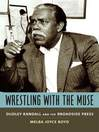 Wrestling with the Muse (eBook): Dudley Randall and the Broadside Press