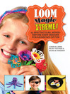 Loom Magic Xtreme! (eBook): 25 Spectacular, Never-Before-Seen Designs for Rainbows of Fun