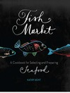 Fish Market (eBook): A Cookbook for Selecting and Preparing Seafood