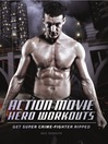 Action Movie Hero Workouts (eBook): Get Super Crime-Fighter Ripped
