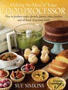 Making the Most of Your Food Processor (eBook): How to Produce Soups, Spreads, Purees, Cakes, Pastries and all kinds of Savoury Treats