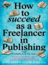 How to Succeed as a Freelancer in Publishing (eBook): The Complete Guide