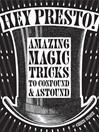 Hey Presto! (eBook): Amazing Magic Tricks to Confound and Astound