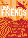 Franco's Friends (eBook): How British Intelligence Helped Bring Franco to Power In Spain