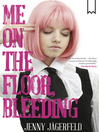 Me on the Floor, Bleeding (eBook)