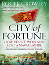 City of Fortune (eBook): How Venice Won and Lost a Naval Empire