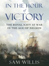 In the Hour of Victory (eBook): The Royal Navy at War in the Age of Nelson