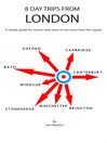8 Day Trips from London (eBook): A Simple Guide for Visitors Who Want to See More Than the Capital
