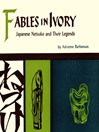 Fables in Ivory (eBook): Japanese Netsuke and Their Legends
