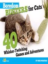 Boredom Busters for Cats (eBook): 40 Whisker-twitching Games and Adventures