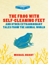 The Frog with Self-cleaning Feet (eBook): And Other Extraordinary Tales From the Animal World