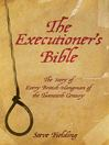 The Executioners Bible (eBook): The Story of Every British Hangman of the Twentieth Century