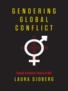 Gendering Global Conflict (eBook): Toward a Feminist Theory of War