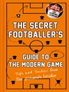 The Secret Footballer's Guide to the Modern Game (eBook): Tips and Tactics from the Ultimate Insider