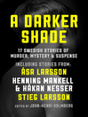 A Darker Shade (eBook): 17 Swedish stories of murder, mystery and suspense including a short story by Stieg Larsson