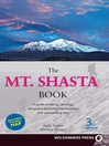 The Mt. Shasta Book (eBook): A Guide to Hiking, Climbing, Skiing, and Exploring the Mountain and Surrounding Area