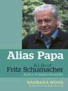 Alias Papa (eBook): A Life of Fritz Schumacher