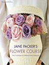 Jane Packer's Flower Course (eBook): Easy techniques for fabulous flower arranging