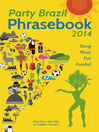 Party Brazil Phrasebook 2014 (eBook): Slang, Music, Fun and Futebol