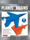 Planes for Brains (eBook): 28 Innovative Origami Airplane Designs [Downloadable Material Included]