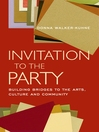 Invitation to the Party (eBook): Building Bridges to the Arts, Culture and Community