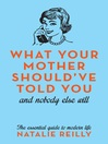 What Your Mother Should've Told You (eBook): And Nobody Else Will