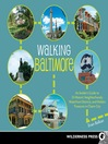 Walking Baltimore (eBook): An Insider's Guide to 33 Historic Neighborhoods, Waterfront Districts, and Hidden Treasures in Charm City