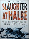 Slaughter at Halbe (eBook): The Destruction of Hitler's 9th Army, April 1945