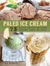 Paleo Ice Cream (eBook): 75 Recipes for Rich and Creamy Homemade Scoops and Treats