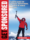 Get Sponsored (eBook): A Funding Guide for Explorers, Adventurers, and Would-Be World Travelers