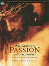 Mel Gibson's Passion and Philosophy (eBook): The Cross, the Questions, the Controverssy