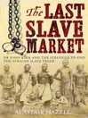 The Last Slave Market (eBook): Dr John Kirk and the Struggle to End the African Slave Trade
