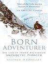 Born Adventurer (eBook): The Life of Frank Bickerton, Antarctic Pioneer