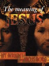 The Meaning of Jesus (eBook)