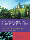 A Vineyard in the Dordogne (eBook): How an English Family Made Their Dream of Wine, Good Food and Sunshine Come True