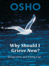 Why Should I Grieve Now? (eBook): facing a loss and letting it go