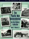Pacific War Remembered (eBook): An Oral History Collection