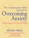 The Compassionate Mind Approach to Overcoming Anxiety (eBook): Series editor, Paul Gilbert