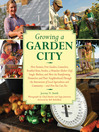 Growing a Garden City (eBook): How Farmers, First Graders, Counselors, Troubled Teens, Foodies, a Homeless Shelter Chef, Single Mothers, and More are Transforming Themselves and Their Neighborhoods Through the Intersection of Local Agriculture and Community