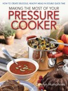 Making the Most of Your Pressure Cooker (eBook): How to Create Healthy Meals in Double Quick Time