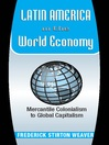 Latin America In The World Economy (eBook): Mercantile Colonialism To Global Capitalism