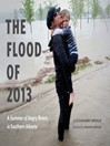 The Flood of 2013 (eBook): A Summer of Angry Rivers in Southern Alberta