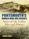 Portsmouth's World War One Heroes (eBook): Stories of the Fallen Men and Women