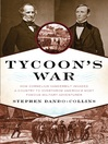 Tycoon's War (eBook): How Cornelius Vanderbilt Invaded a Country to Overthrow America's Most Famous Military Adventurer