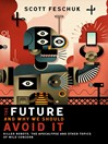 The Future and Why We Should Avoid It (eBook): Killer Robots, the Apocalypse and Other Topics of Mild Concern