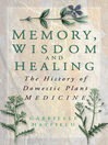 Memory, Wisdom and Healing (eBook): The History of Domestic Plant Medicine